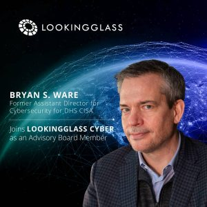 Cybersecurity Executive Bryan S. Ware Joins LookingGlass Advisory Board