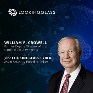 William P. Crowell, Former Deputy Director of the National Security Agency, Joins LookingGlass Advisory Board